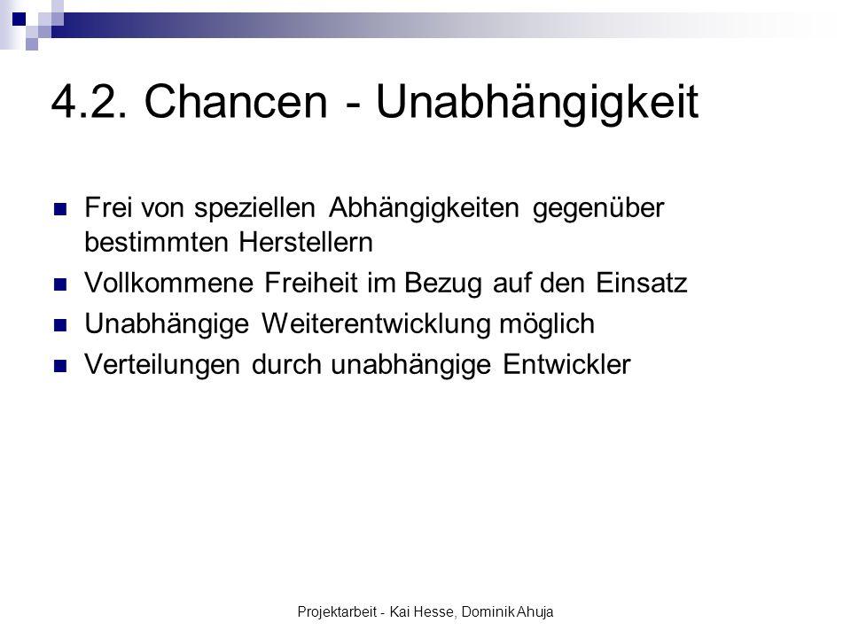 Projektarbeit - Kai Hesse, Dominik Ahuja 4.2. Chancen - Unabhängigkeit Frei von speziellen Abhängigkeiten gegenüber bestimmten Herstellern Vollkommene
