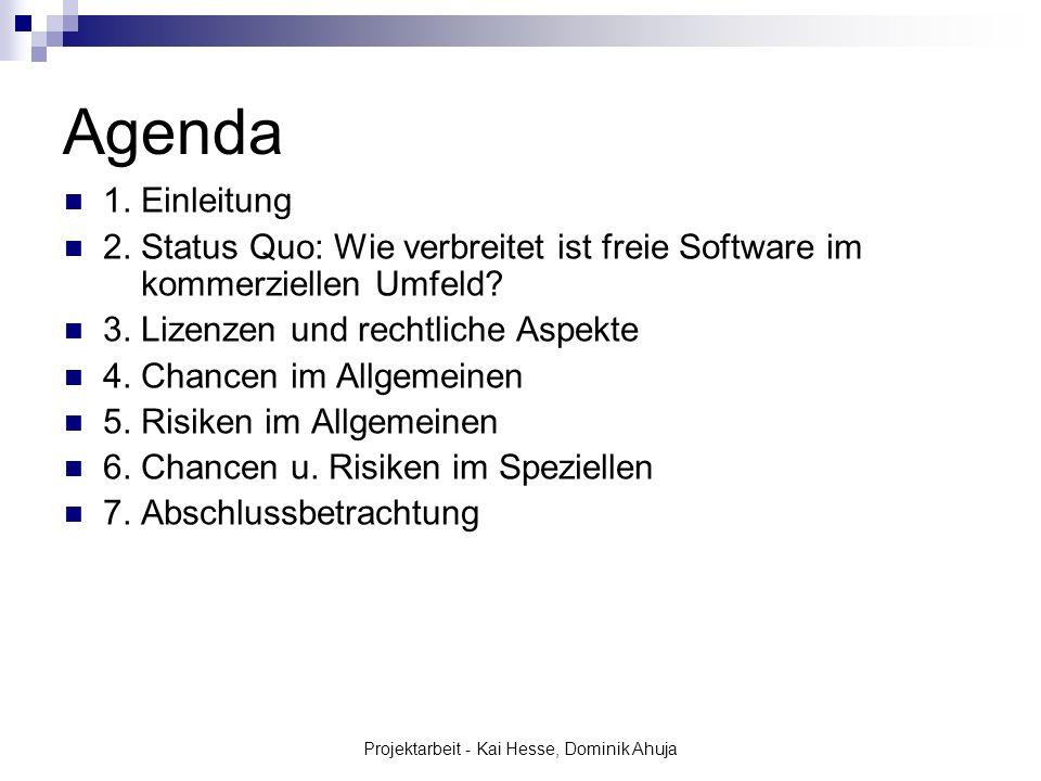 Projektarbeit - Kai Hesse, Dominik Ahuja Agenda 1. Einleitung 2. Status Quo: Wie verbreitet ist freie Software im kommerziellen Umfeld? 3. Lizenzen un