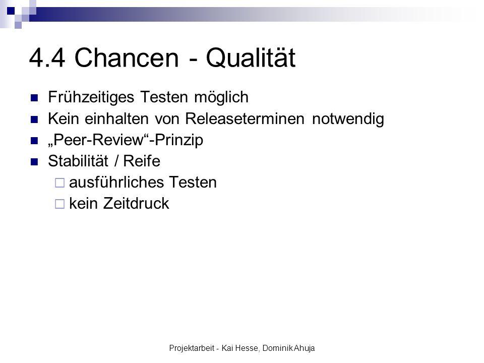 Projektarbeit - Kai Hesse, Dominik Ahuja 4.4 Chancen - Qualität Frühzeitiges Testen möglich Kein einhalten von Releaseterminen notwendig Peer-Review-P