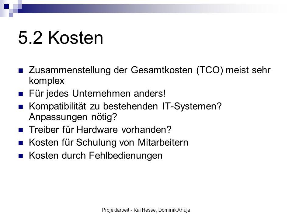 Projektarbeit - Kai Hesse, Dominik Ahuja 5.2 Kosten Zusammenstellung der Gesamtkosten (TCO) meist sehr komplex Für jedes Unternehmen anders! Kompatibi