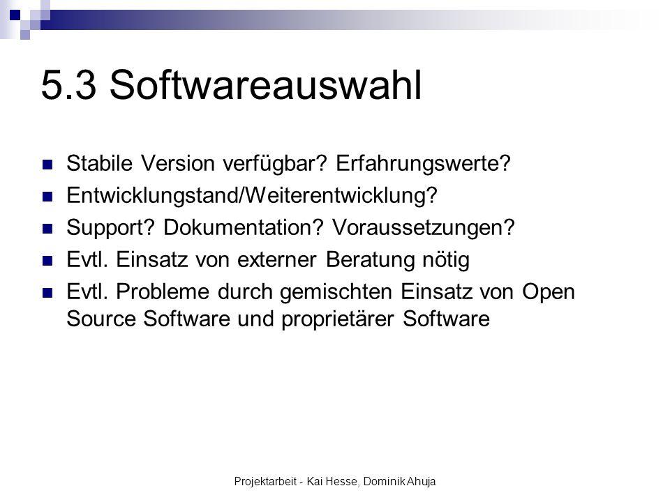 Projektarbeit - Kai Hesse, Dominik Ahuja 5.3 Softwareauswahl Stabile Version verfügbar? Erfahrungswerte? Entwicklungstand/Weiterentwicklung? Support?