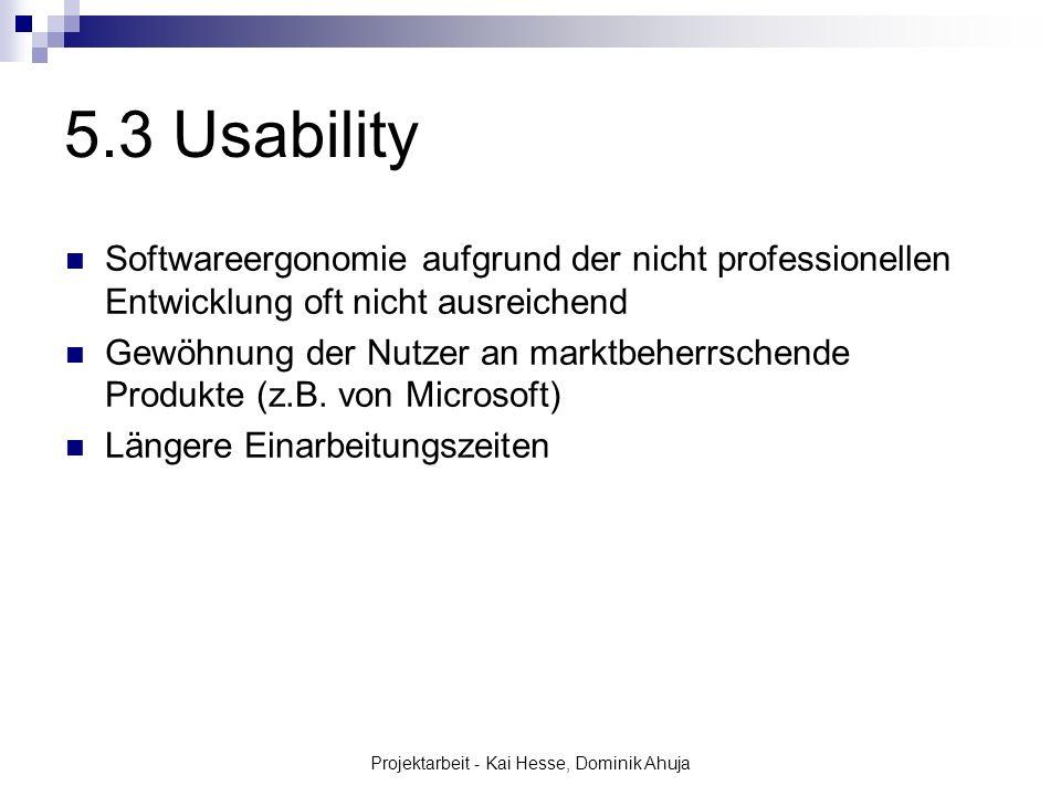 Projektarbeit - Kai Hesse, Dominik Ahuja 5.3 Usability Softwareergonomie aufgrund der nicht professionellen Entwicklung oft nicht ausreichend Gewöhnun