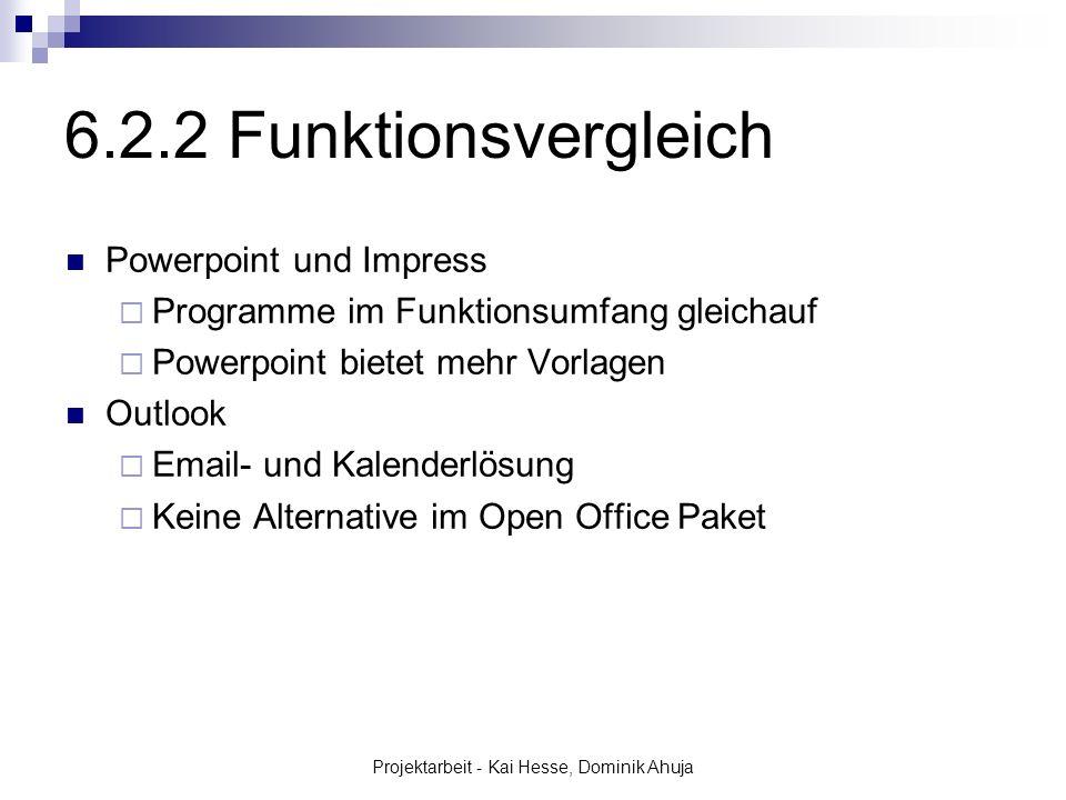 Projektarbeit - Kai Hesse, Dominik Ahuja 6.2.2 Funktionsvergleich Powerpoint und Impress Programme im Funktionsumfang gleichauf Powerpoint bietet mehr