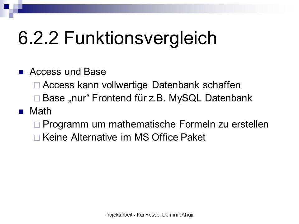 Projektarbeit - Kai Hesse, Dominik Ahuja 6.2.2 Funktionsvergleich Access und Base Access kann vollwertige Datenbank schaffen Base nur Frontend für z.B