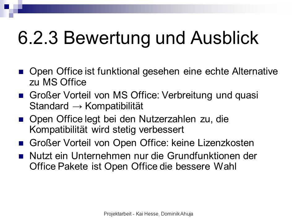 Projektarbeit - Kai Hesse, Dominik Ahuja 6.2.3 Bewertung und Ausblick Open Office ist funktional gesehen eine echte Alternative zu MS Office Großer Vo
