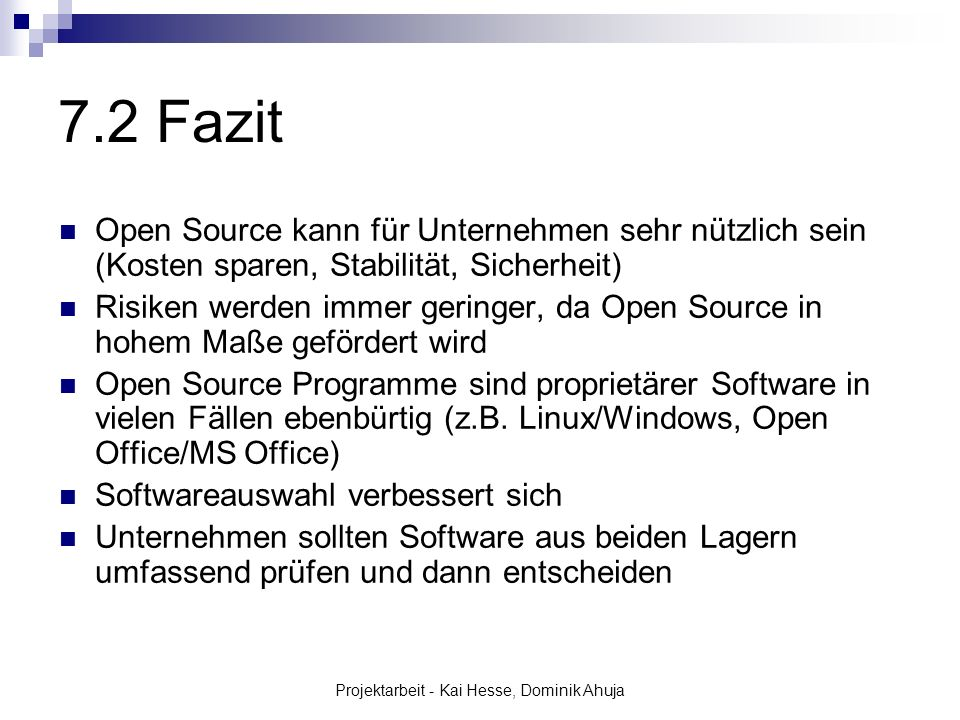 Projektarbeit - Kai Hesse, Dominik Ahuja 7.2 Fazit Open Source kann für Unternehmen sehr nützlich sein (Kosten sparen, Stabilität, Sicherheit) Risiken