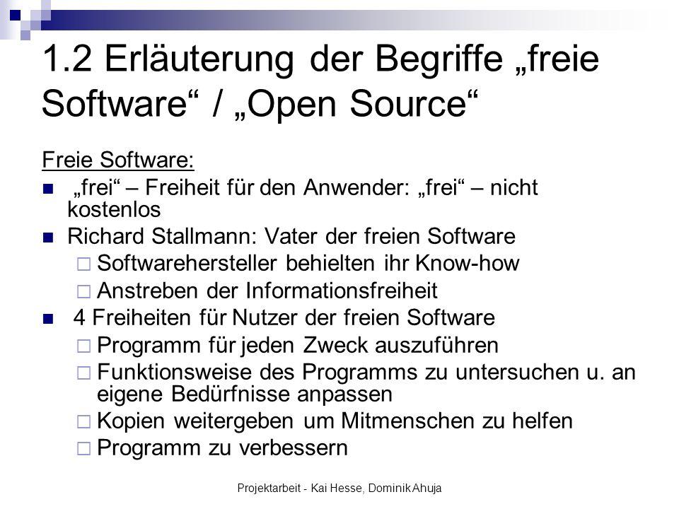Projektarbeit - Kai Hesse, Dominik Ahuja 1.2 Erläuterung der Begriffe freie Software / Open Source Freie Software: frei – Freiheit für den Anwender: f