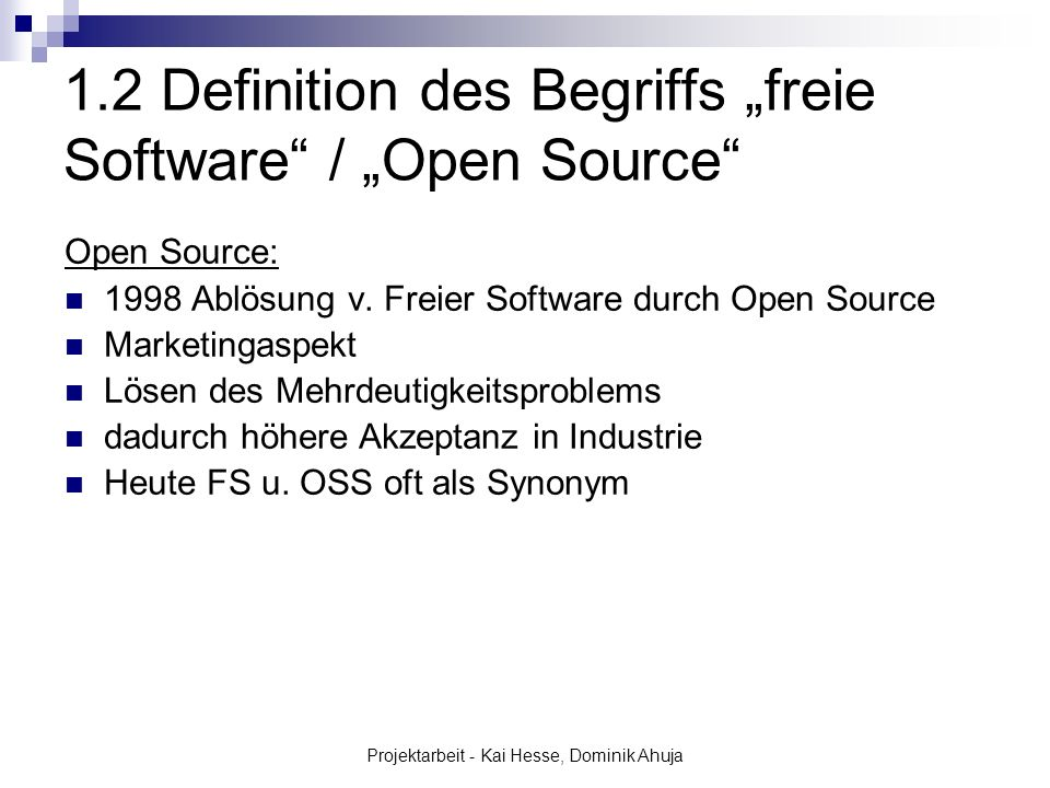 Projektarbeit - Kai Hesse, Dominik Ahuja 1.2 Definition des Begriffs freie Software / Open Source Open Source: 1998 Ablösung v. Freier Software durch