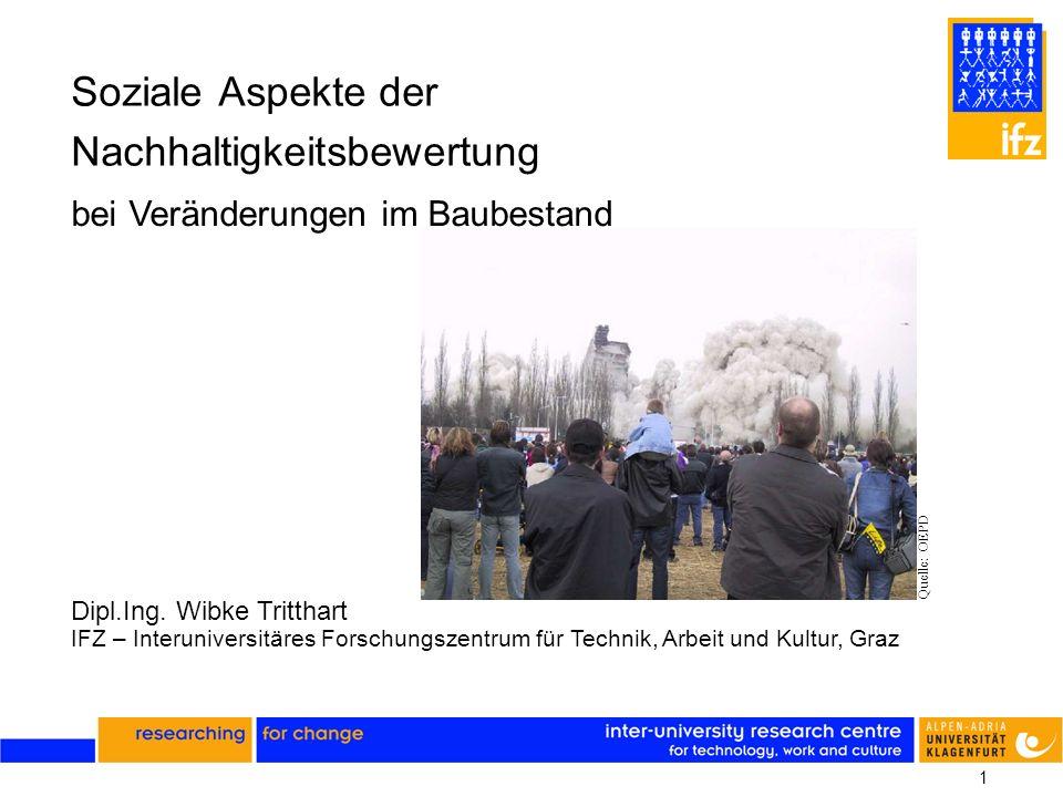 1 Soziale Aspekte der Nachhaltigkeitsbewertung bei Veränderungen im Baubestand Dipl.Ing. Wibke Tritthart IFZ – Interuniversitäres Forschungszentrum fü