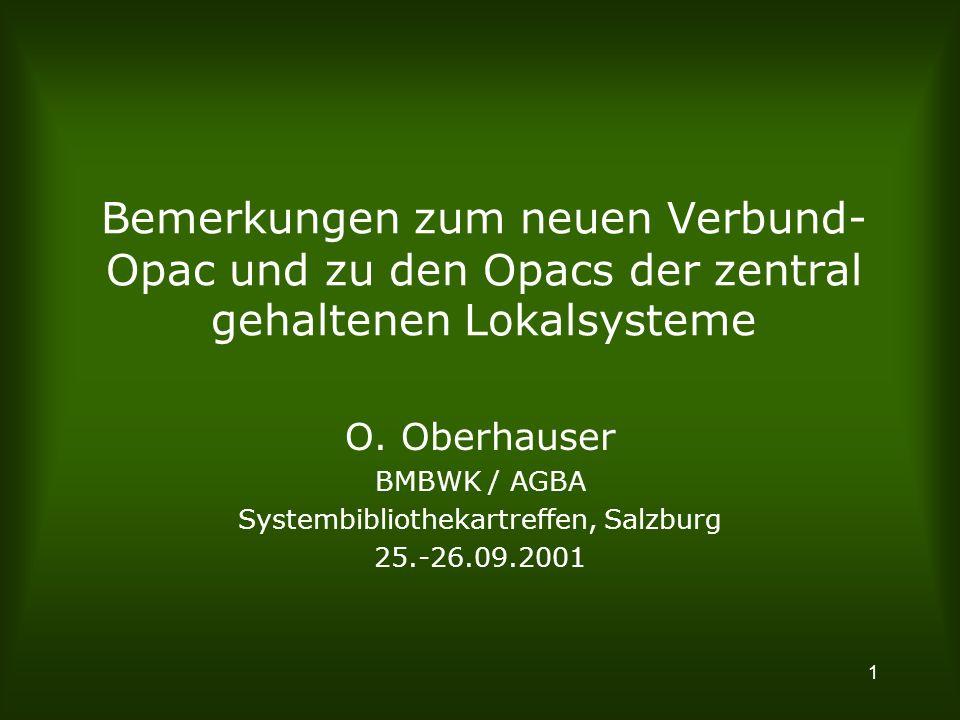 1 Bemerkungen zum neuen Verbund- Opac und zu den Opacs der zentral gehaltenen Lokalsysteme O.