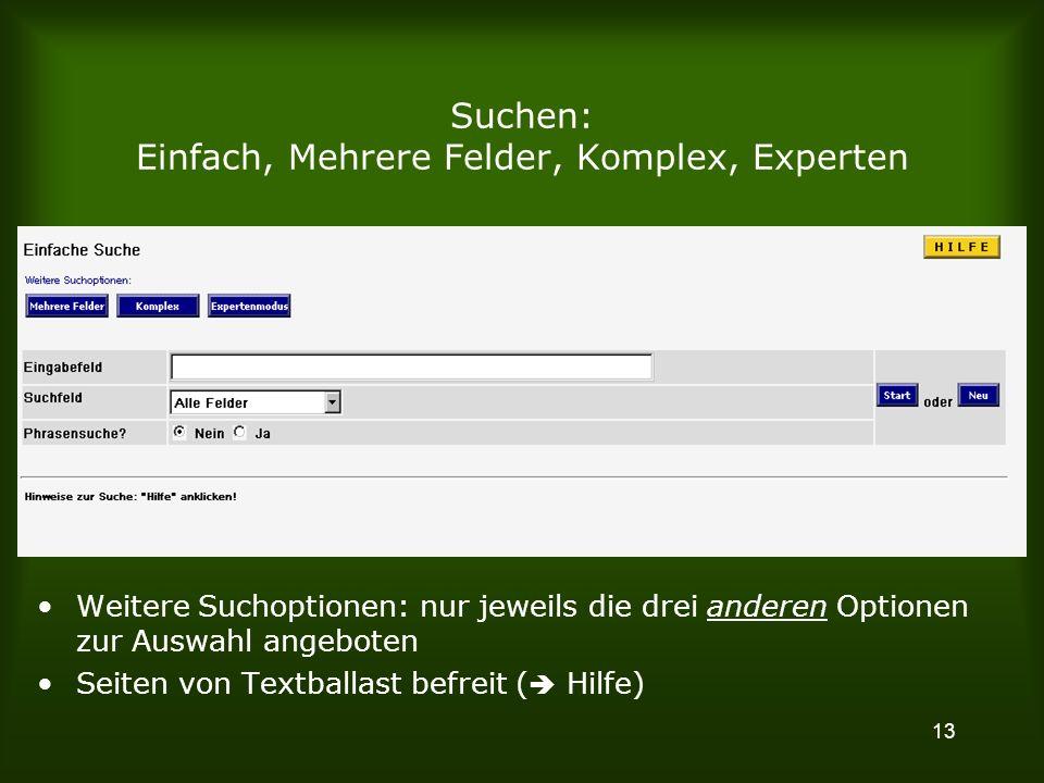 13 Suchen: Einfach, Mehrere Felder, Komplex, Experten Weitere Suchoptionen: nur jeweils die drei anderen Optionen zur Auswahl angeboten Seiten von Textballast befreit ( Hilfe)