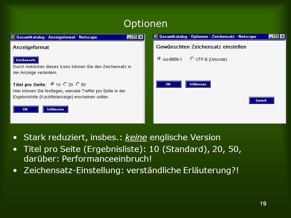 19 Optionen Stark reduziert, insbes.: keine englische Version Titel pro Seite (Ergebnisliste): 10 (Standard), 20, 50, darüber: Performanceeinbruch.