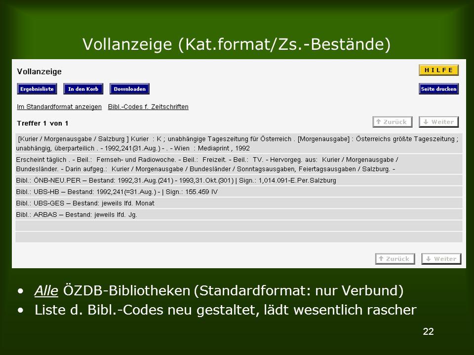 22 Vollanzeige (Kat.format/Zs.-Bestände) Alle ÖZDB-Bibliotheken (Standardformat: nur Verbund) Liste d.