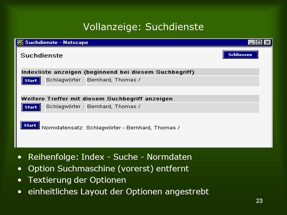 23 Vollanzeige: Suchdienste Reihenfolge: Index - Suche - Normdaten Option Suchmaschine (vorerst) entfernt Textierung der Optionen einheitliches Layout der Optionen angestrebt