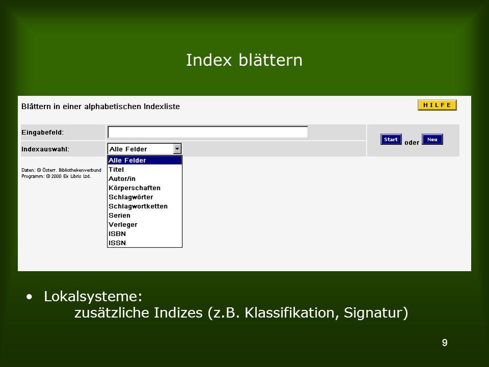 9 Index blättern Lokalsysteme: zusätzliche Indizes (z.B. Klassifikation, Signatur)