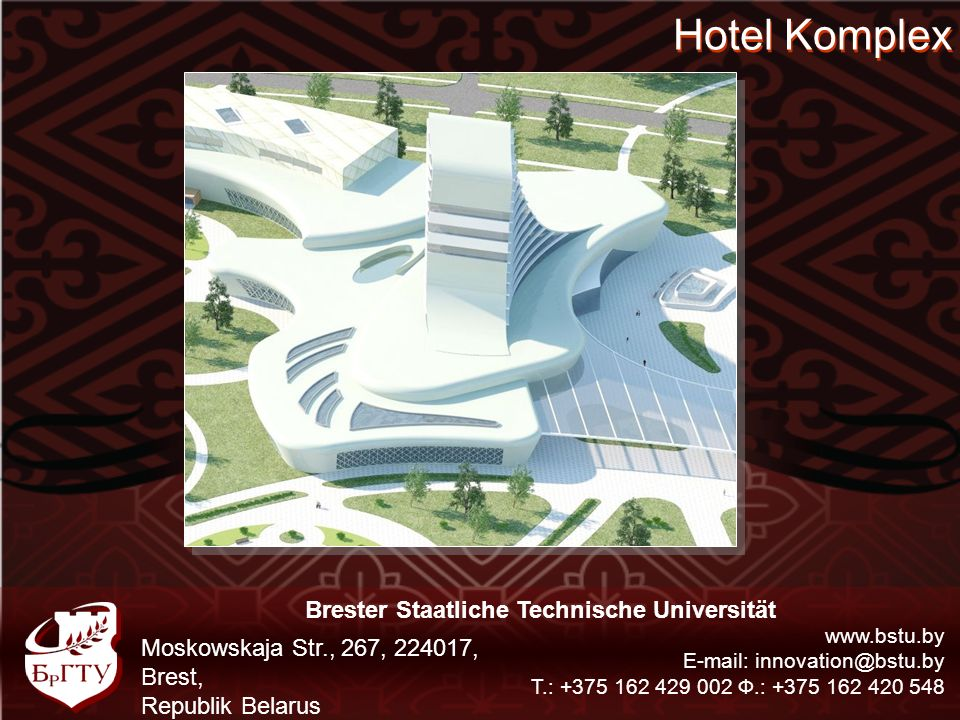 Hotel Komplex Brester Staatliche Technische Universität www.bstu.by E-mail: innovation@bstu.by Т.: +375 162 429 002 Ф.: +375 162 420 548 Moskowskaja Str., 267, 224017, Brest, Republik Belarus