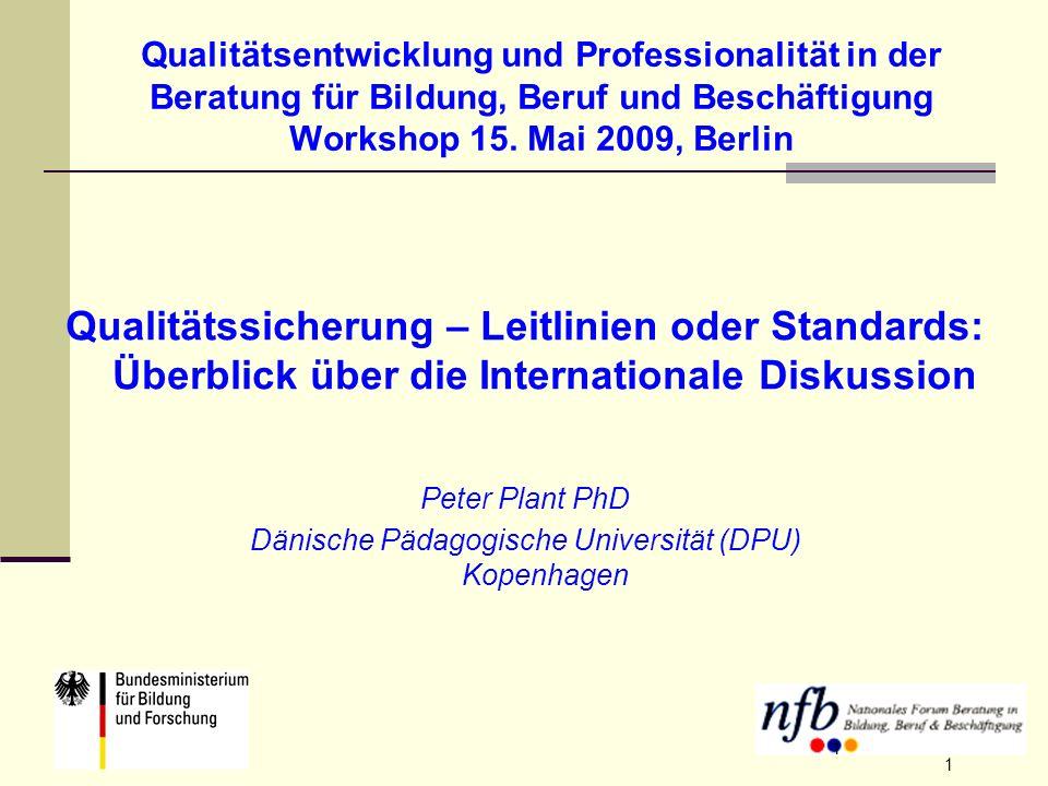 1 Peter Plant, DPU, Berlin 15. Mai 2009 1 Qualitätsentwicklung und Professionalität in der Beratung für Bildung, Beruf und Beschäftigung Workshop 15.