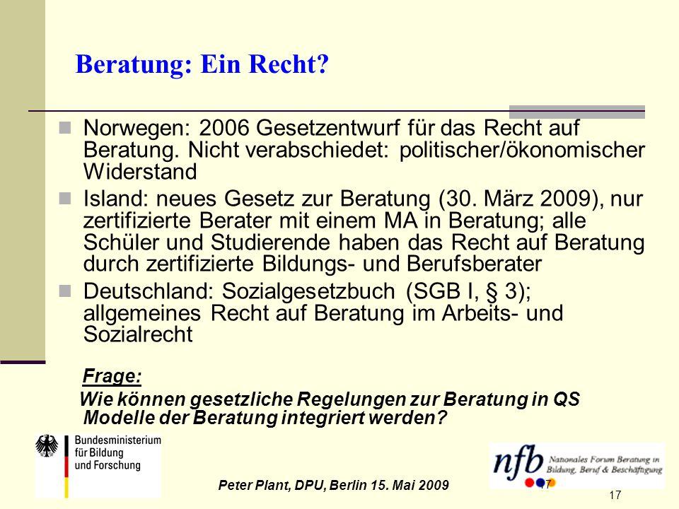 17 Peter Plant, DPU, Berlin 15. Mai 2009 17 Beratung: Ein Recht? Norwegen: 2006 Gesetzentwurf für das Recht auf Beratung. Nicht verabschiedet: politis