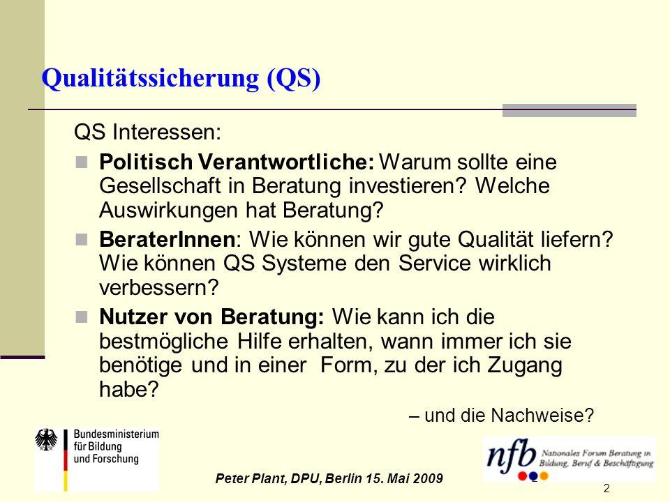 2 Peter Plant, DPU, Berlin 15. Mai 2009 2 Qualitätssicherung (QS) QS Interessen: Politisch Verantwortliche: Warum sollte eine Gesellschaft in Beratung