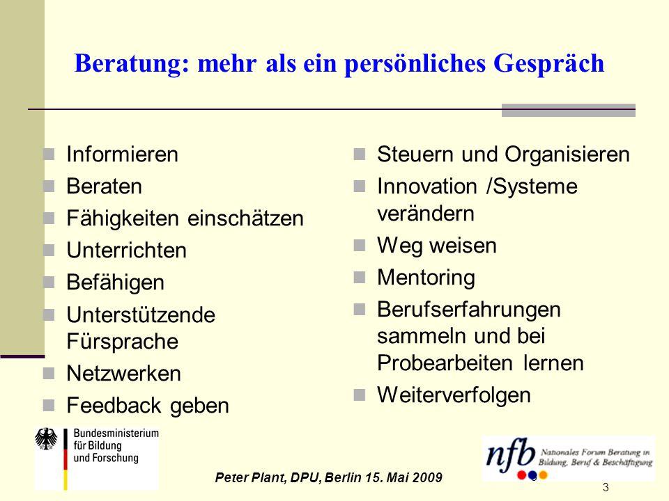 3 Peter Plant, DPU, Berlin 15. Mai 2009 3 Beratung: mehr als ein persönliches Gespräch Informieren Beraten Fähigkeiten einschätzen Unterrichten Befähi
