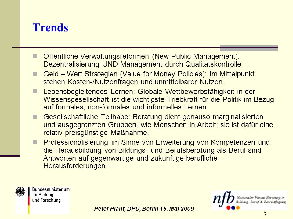 5 Peter Plant, DPU, Berlin 15. Mai 2009 5 Trends Öffentliche Verwaltungsreformen (New Public Management): Dezentralisierung UND Management durch Quali