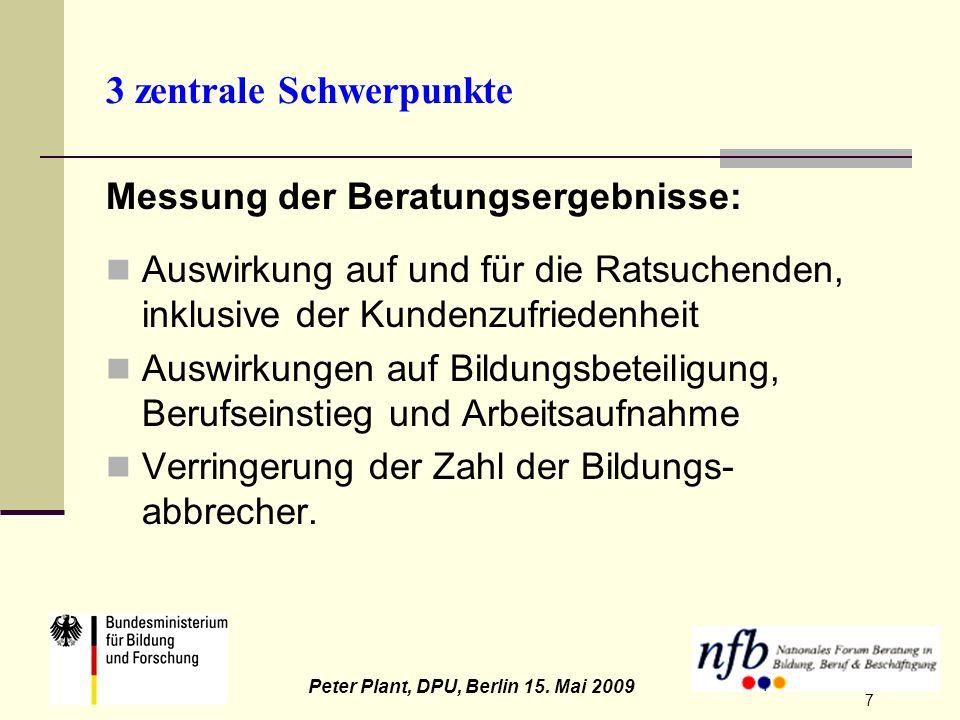 7 Peter Plant, DPU, Berlin 15. Mai 2009 7 3 zentrale Schwerpunkte Messung der Beratungsergebnisse: Auswirkung auf und für die Ratsuchenden, inklusive