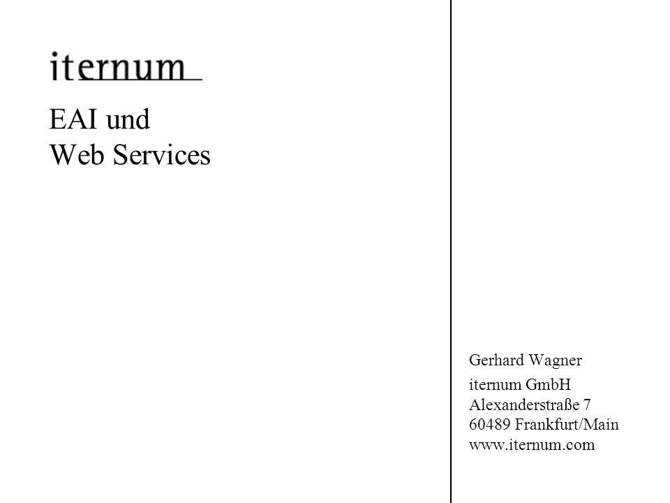 EAI und Web Services Gerhard Wagner iternum GmbH Alexanderstraße 7 60489 Frankfurt/Main www.iternum.com
