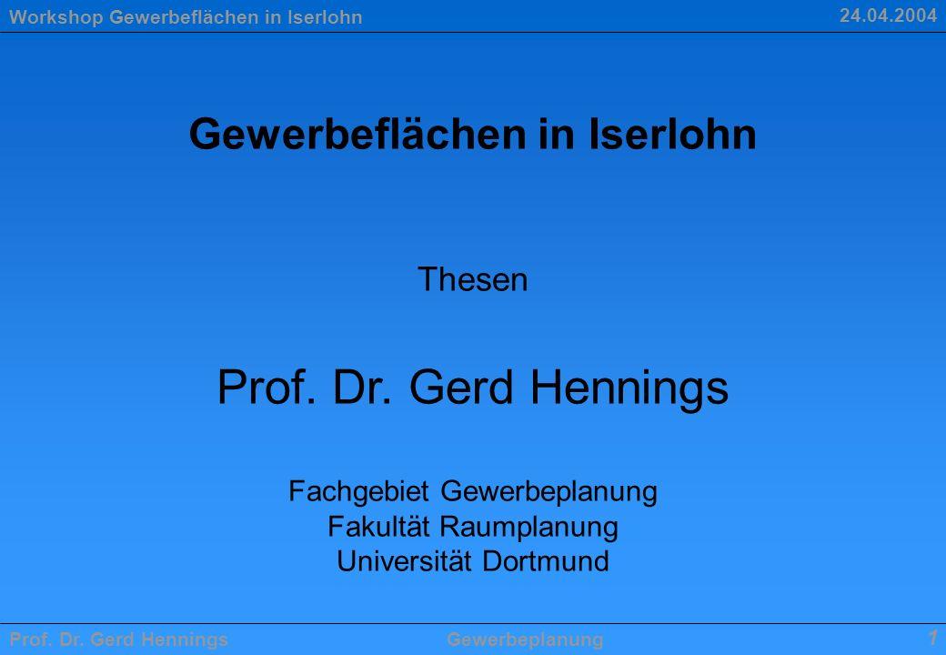 Workshop Gewerbeflächen in Iserlohn Prof. Dr. Gerd HenningsGewerbeplanung 1 24.04.2004 Gewerbeflächen in Iserlohn Thesen Prof. Dr. Gerd Hennings Fachg