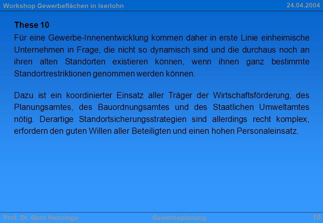 Workshop Gewerbeflächen in Iserlohn Prof. Dr. Gerd HenningsGewerbeplanung 10 24.04.2004 These 10 Für eine Gewerbe-Innenentwicklung kommen daher in ers