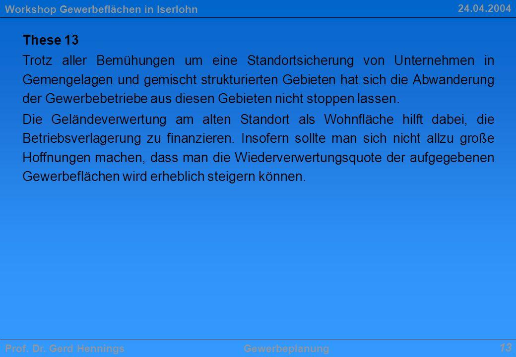 Workshop Gewerbeflächen in Iserlohn Prof. Dr. Gerd HenningsGewerbeplanung 13 24.04.2004 These 13 Trotz aller Bemühungen um eine Standortsicherung von