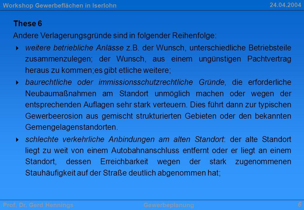 Workshop Gewerbeflächen in Iserlohn Prof. Dr. Gerd HenningsGewerbeplanung 6 24.04.2004 These 6 Andere Verlagerungsgründe sind in folgender Reihenfolge