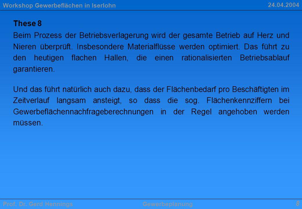 Workshop Gewerbeflächen in Iserlohn Prof. Dr. Gerd HenningsGewerbeplanung 8 24.04.2004 These 8 Beim Prozess der Betriebsverlagerung wird der gesamte B