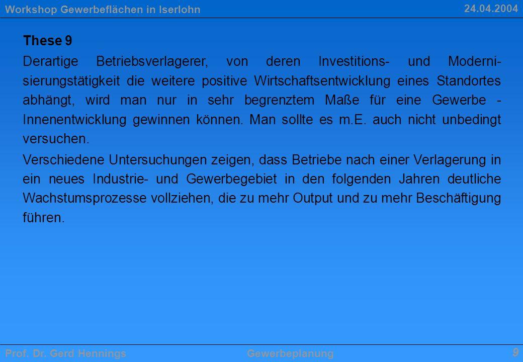 Workshop Gewerbeflächen in Iserlohn Prof. Dr. Gerd HenningsGewerbeplanung 9 24.04.2004 These 9 Derartige Betriebsverlagerer, von deren Investitions- u