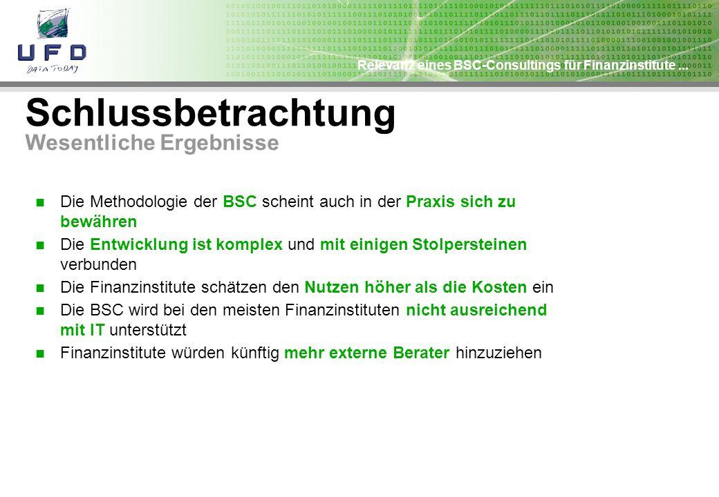 Relevanz eines BSC-Consultings für Finanzinstitute... Schlussbetrachtung Wesentliche Ergebnisse Die Methodologie der BSC scheint auch in der Praxis si