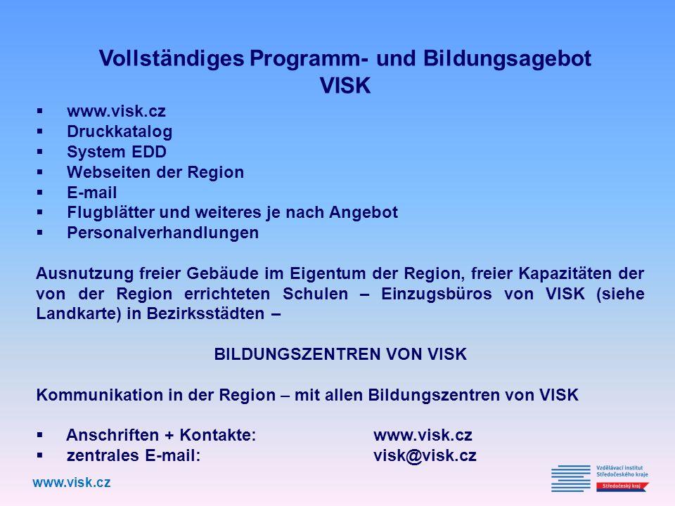 Druckkatalog System EDD Webseiten der Region E-mail Flugblätter und weiteres je nach Angebot Personalverhandlungen Ausnutzung freier Gebäude im Eigentum der Region, freier Kapazitäten der von der Region errichteten Schulen – Einzugsbüros von VISK (siehe Landkarte) in Bezirksstädten – BILDUNGSZENTREN VON VISK Kommunikation in der Region – mit allen Bildungszentren von VISK Anschriften + Kontakte: www.visk.cz zentrales E-mail: visk@visk.cz Vollständiges Programm- und Bildungsagebot VISK www.visk.cz