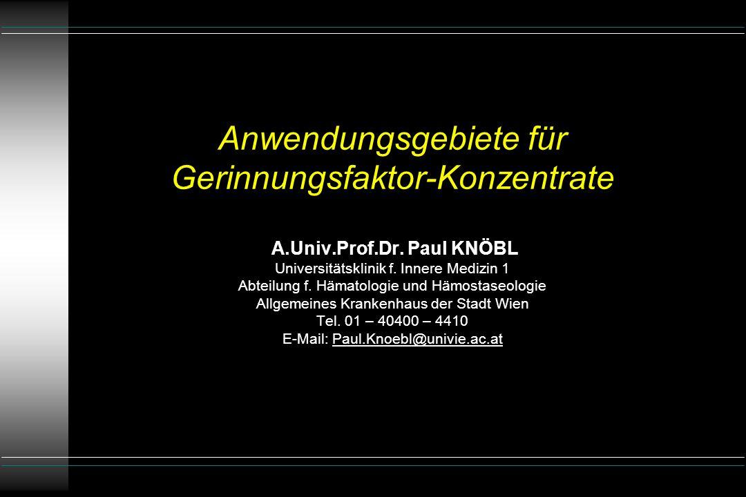Anwendungsgebiete für Gerinnungsfaktor-Konzentrate A.Univ.Prof.Dr.