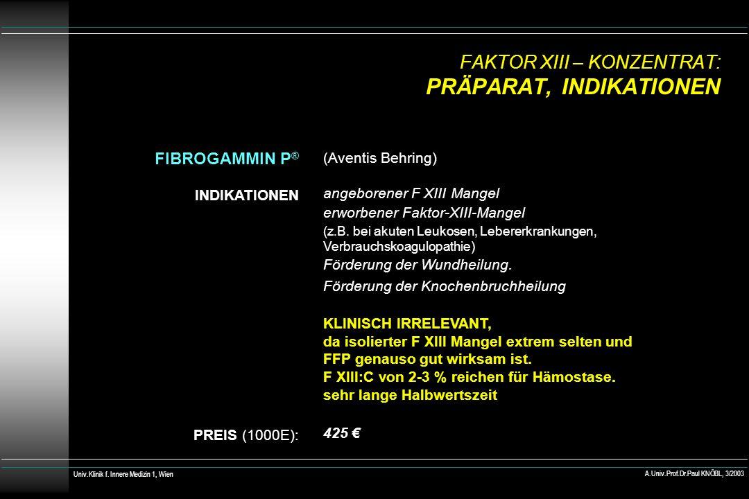 FAKTOR XIII – KONZENTRAT: PRÄPARAT, INDIKATIONEN FIBROGAMMIN P ® INDIKATIONEN PREIS (1000E): (Aventis Behring) angeborener F XIII Mangel erworbener Fa