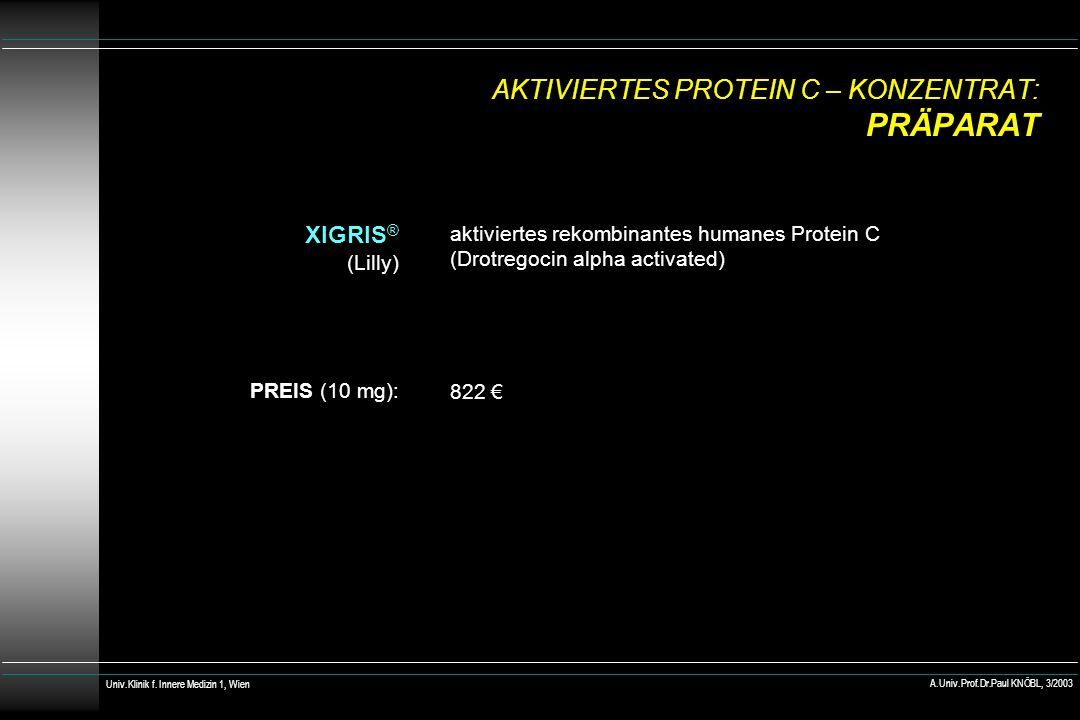 AKTIVIERTES PROTEIN C – KONZENTRAT: PRÄPARAT XIGRIS ® (Lilly) PREIS (10 mg): aktiviertes rekombinantes humanes Protein C (Drotregocin alpha activated)