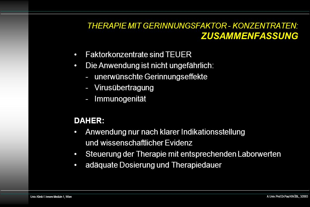 Univ.Klinik f. Innere Medizin 1, Wien A.Univ.Prof.Dr.Paul KNÖBL, 3/2003 THERAPIE MIT GERINNUNGSFAKTOR - KONZENTRATEN: ZUSAMMENFASSUNG Faktorkonzentrat