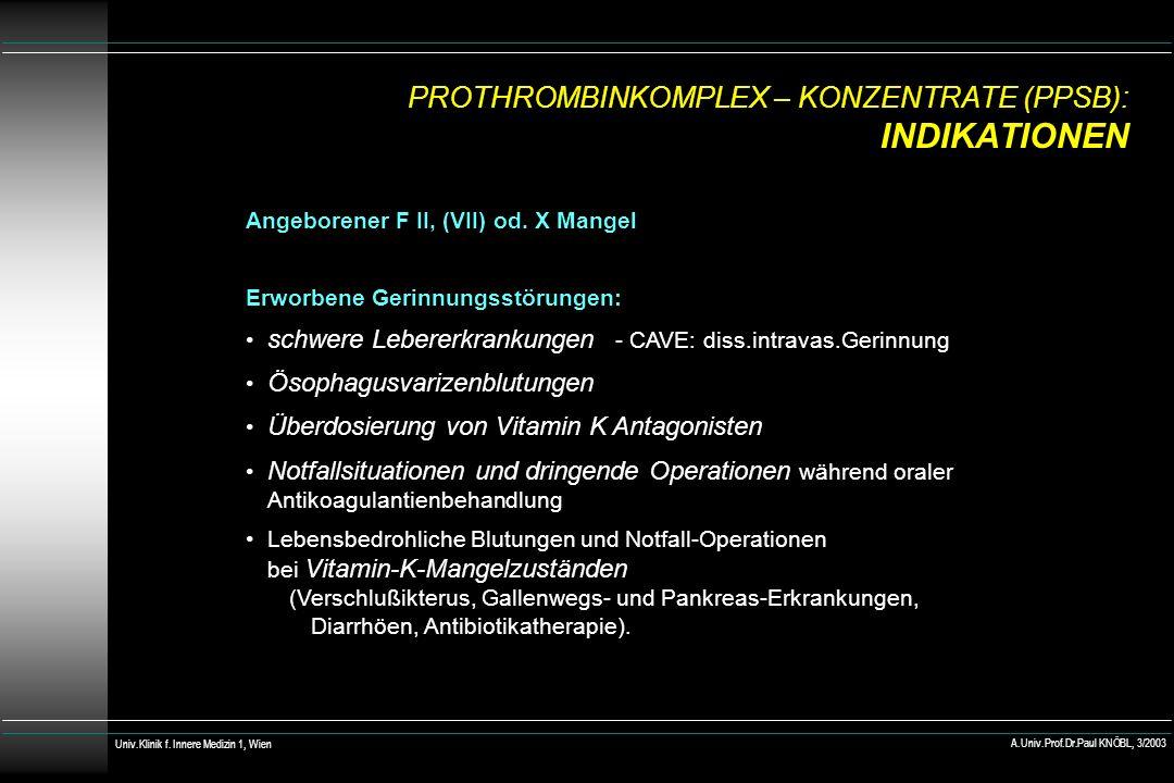 PROTHROMBINKOMPLEX – KONZENTRATE (PPSB): INDIKATIONEN Angeborener F II, (VII) od. X Mangel Erworbene Gerinnungsstörungen: schwere Lebererkrankungen -