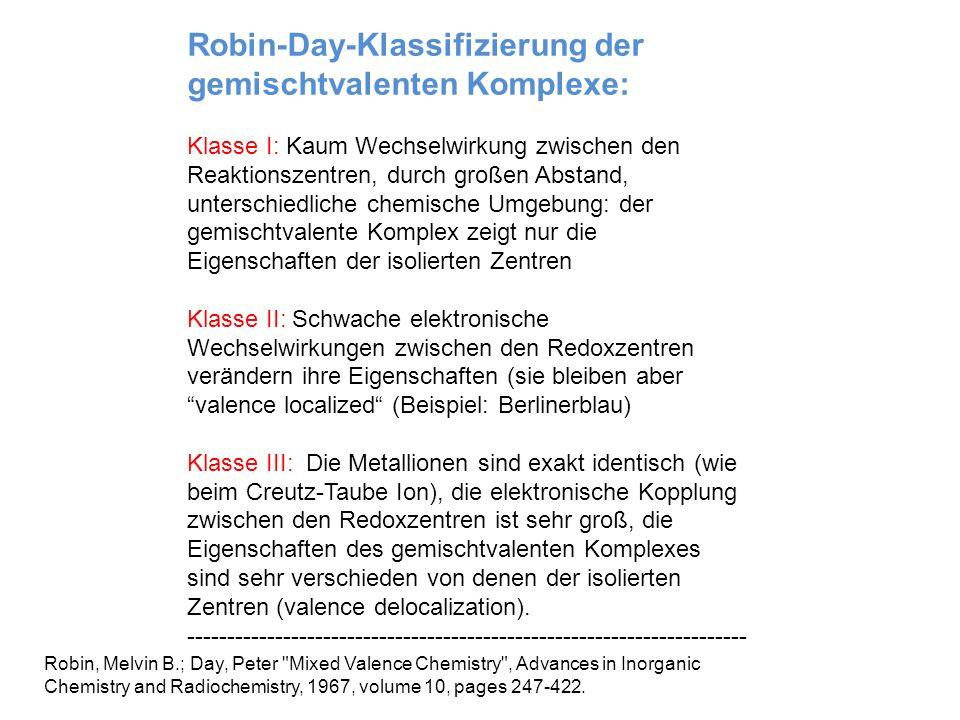 Robin-Day-Klassifizierung der gemischtvalenten Komplexe: Klasse I: Kaum Wechselwirkung zwischen den Reaktionszentren, durch großen Abstand, unterschie