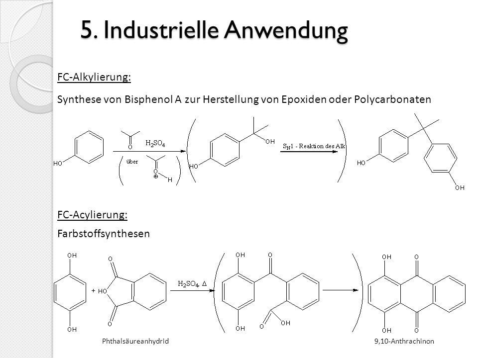 5. Industrielle Anwendung FC-Alkylierung: FC-Acylierung: Synthese von Bisphenol A zur Herstellung von Epoxiden oder Polycarbonaten Farbstoffsynthesen
