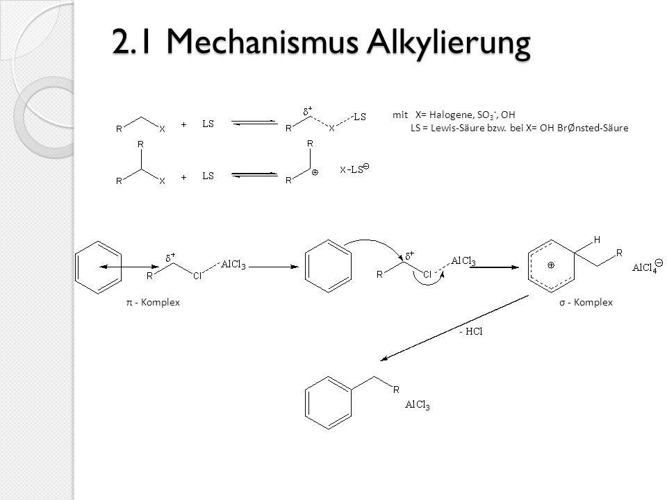 2.1 Mechanismus Alkylierung mit X= Halogene, SO 3 -, OH LS = Lewis-Säure bzw. bei X= OH BrØnsted-Säure π - Komplexσ - Komplex