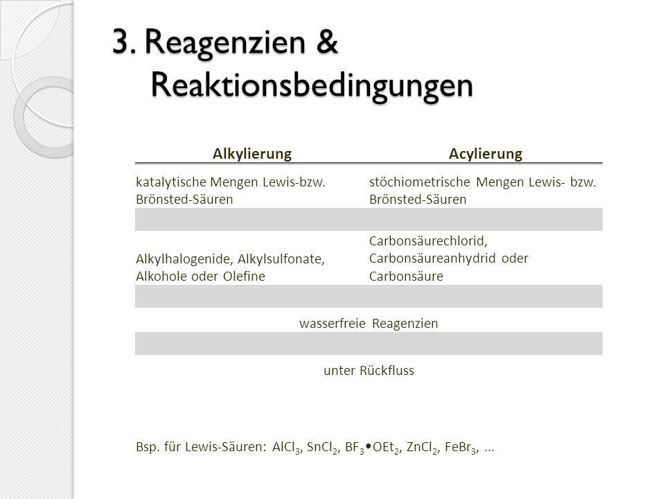 3. Reagenzien & Reaktionsbedingungen AlkylierungAcylierung katalytische Mengen Lewis-bzw. Brönsted-Säuren stöchiometrische Mengen Lewis- bzw. Brönsted