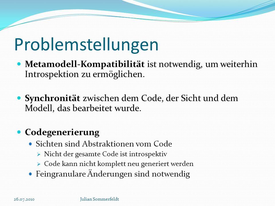 Problemstellungen Metamodell-Kompatibilität ist notwendig, um weiterhin Introspektion zu ermöglichen. Synchronität zwischen dem Code, der Sicht und de