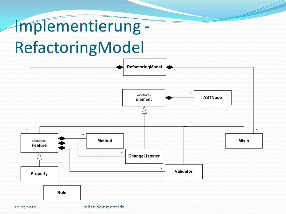 Implementierung - RefactoringModel 26.07.2010Julian Sommerfeldt