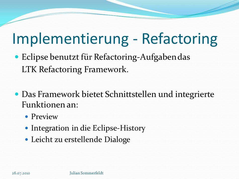 Implementierung - Refactoring Eclipse benutzt für Refactoring-Aufgaben das LTK Refactoring Framework. Das Framework bietet Schnittstellen und integrie