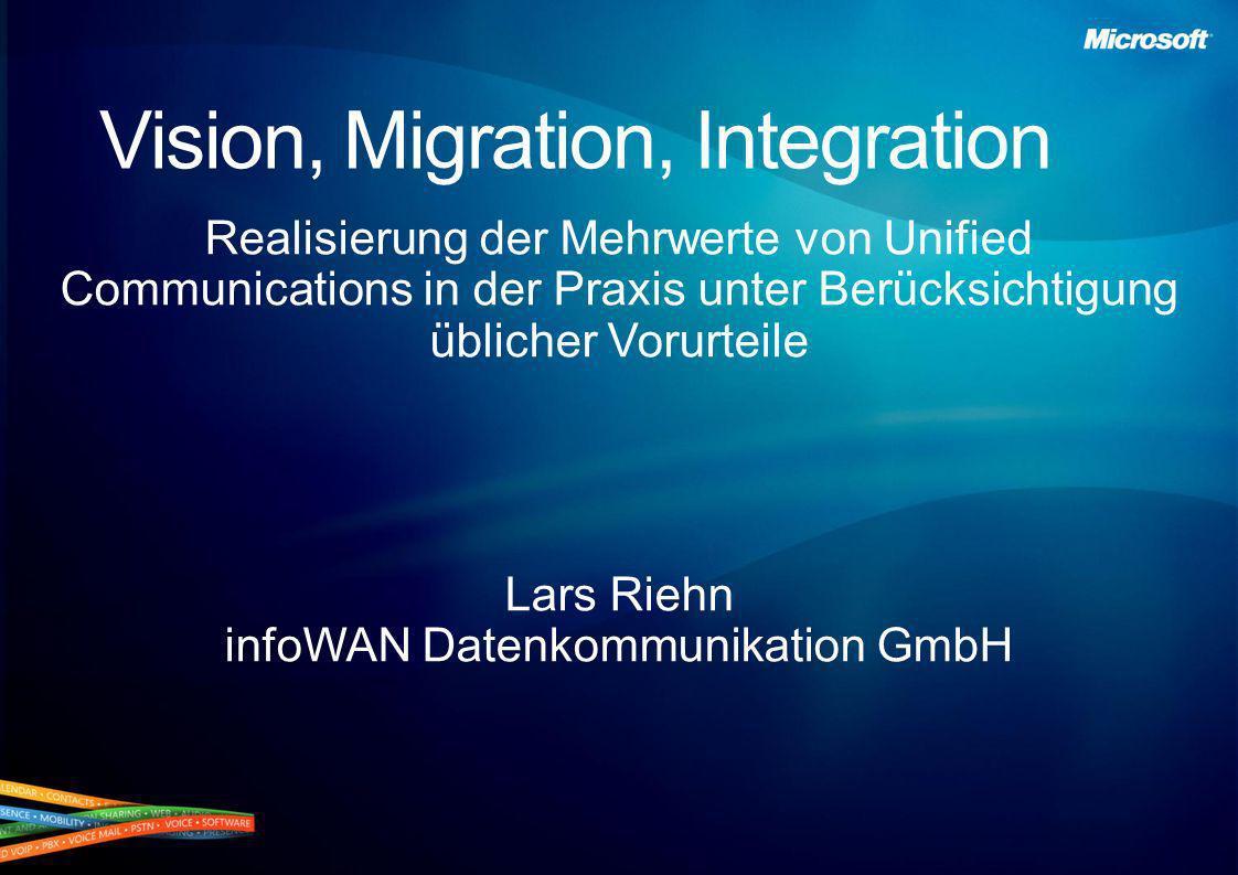 Vision, Migration, Integration Realisierung der Mehrwerte von Unified Communications in der Praxis unter Berücksichtigung üblicher Vorurteile Lars Rie