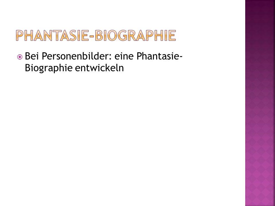 Bei Personenbilder: eine Phantasie- Biographie entwickeln