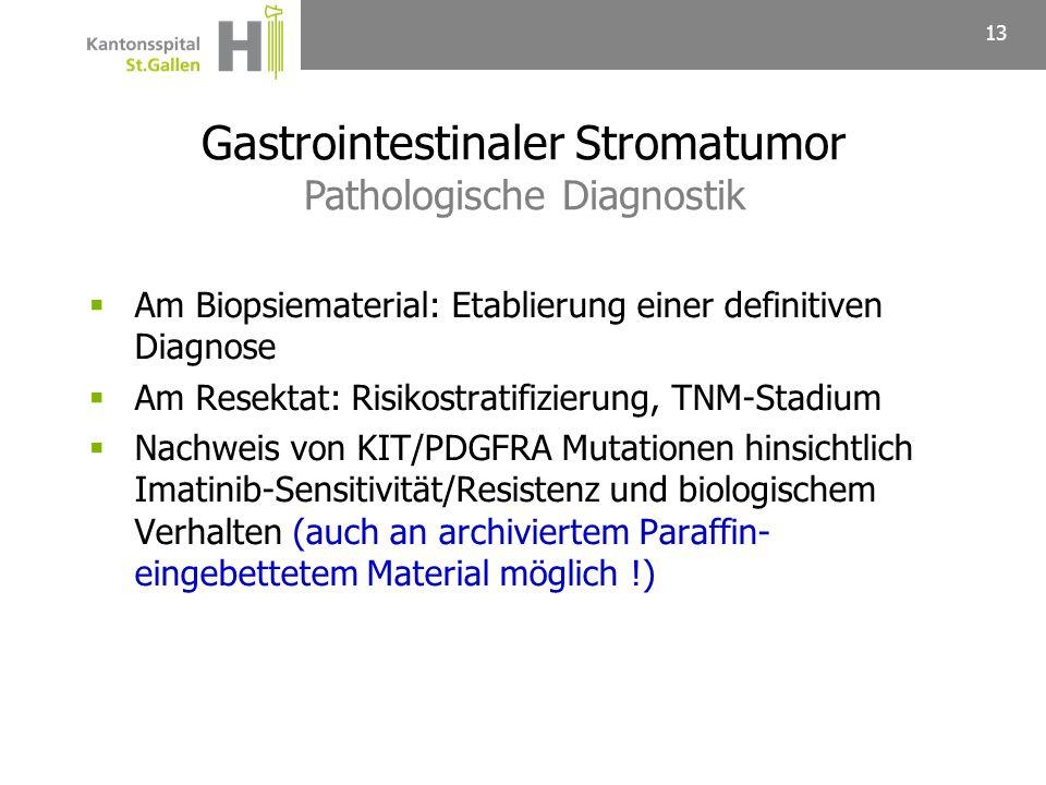 13 Am Biopsiematerial: Etablierung einer definitiven Diagnose Am Resektat: Risikostratifizierung, TNM-Stadium Nachweis von KIT/PDGFRA Mutationen hinsi
